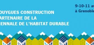 Bouygues Construction est partenaire de la Biennale de l'Habitat Durable à Grenoble